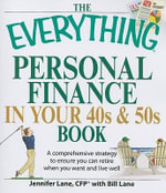 The Everything Personal Finance in Your 40s & 50s Book : A Comprehensive Strategy to Ensure You Can Retire When You Want and Live Well - Jennifer Lane