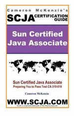 SCJA Sun Certified Java Associate Study Guide for Test CX-31 : Learning How to Develop Effective, JSR-168, Portal... - Cameron W. McKenzie