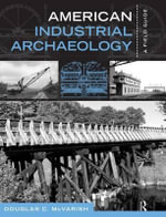 American Industrial Archaeology : A Field Guide - Douglas C. McVarish