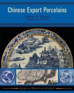 Chinese Export Porcelains : Guides to Historical Artifacts - Andrew D. Madsen