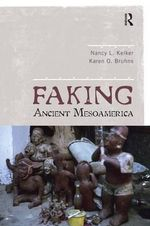 Faking Ancient Mesoamerica - Nancy L. Kelker