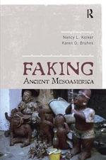 Faking Ancient Mesoamerica - Nancy L. Kelker