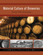 Material Culture of Breweries : Guides to Historical Artifacts - Herman Wiley Ronnenberg