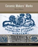 Ceramic Maker's Marks : Guides to Historical Artifacts - Erica Gibson