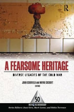 A Fearsome Heritage : Diverse Legacies of the Cold War - John Schofield