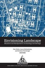 Envisioning Landscape : Situations and Standpoints in Archaeology and Heritage