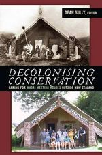 Decolonising Conservation : Caring for Maori Meeting Houses Outside New Zealand