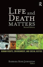 Life and Death Matters : Human Rights, Environment, and Social Justice