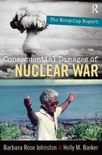 Consequential Damages of Nuclear War : The Rongelap Report - Barbara Rose Johnston