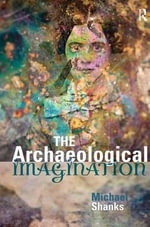 The Archaeological Imagination - Michael Shanks