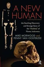 A New Human : The Startling Discovery and Strange Story of the