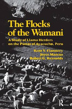 The Flocks of the Wamani : A Study of Llama Herders on the Punas of Ayacucho, Peru - Kent V. Flannery
