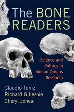 The Bone Readers : Science and Politics in Human Origins Research - Claudio Tuniz