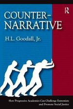 Counter-Narrative : How Progressive Academics Can Challenge Extremists and Promote Social Justice - Professor H L Goodall, Jr.