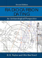 Radiocarbon Dating : An Archaeological Perspective - R. E. Taylor