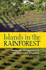 Islands in the Rainforest : Landscape Management in Pre-Columbian Amazonia - Stephen Rostain