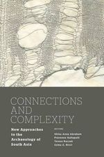Connections and Complexity : New Approaches to the Archaeology of South Asia