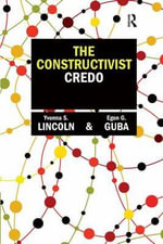 The Constructivist Credo : Continuum Studies in Continental Philosophy - Dr. Yvonna S. Lincoln