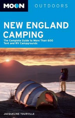 Moon New England Camping : The Complete Guide to More Than 82,000 Campsites for Tenters, RVErs, and Car Campers - Jacqueline Tourville