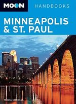 Moon Minneapolis and St. Paul : Moon Handbooks - Tricia Cornell