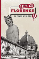 Let's Go Florence : The Student Travel Guide - Harvard Student Agencies