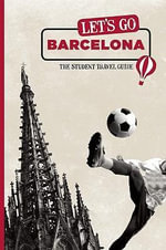Let's Go Barcelona : The Student Travel Guide - Harvard Student Agencies