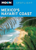 Moon Spotlight Mexico's Nayarit Coast : Moon Handbooks - Bruce Whipperman