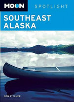 Moon Spotlight Southeast Alaska : Moon Handbooks - Don Pitcher