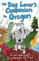 The Dog Lover's Companion to Oregon : The Inside Scoop on Where to Take Your Dog - Val Mallinson