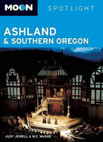 Spotlight Ashland and Southern Oregon : Moon Handbooks - Judy Jewell