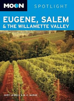 Moon Spotlight Eugene, Salem and the Willamette Valley : Moon Handbooks - Judy Jewell