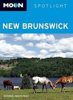 Moon Spotlight New Brunswick : Moon Handbooks - Andrew Hempstead