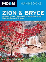 Moon Zion and Bryce : Including Arches, Canyonlands, Capitol Reef, Grand Staircase-Escalante and Moab - Bill McRae