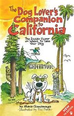 The Dog Lover's Companion to California : The Inside Scoop on Where to Take Your Dog - Maria Goodavage