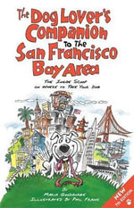 The Dog Lover's Companion to the San Francisco Bay Area : The Inside Scoop on Where to Take Your Dog - Maria Goodavage