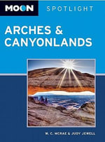 Moon Spotlight Arches & Canyonlands National Parks : Including Moab - W. C. McRae