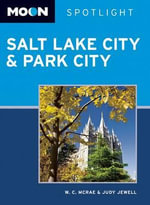Spotlight Salt Lake City & Park City : Moon Handbooks - W. C. McRae
