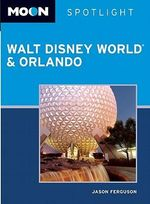 Moon Spotlight Walt Disney World & Orlando : Moon Handbooks - Jason Ferguson