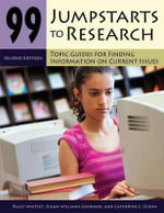 99 Jumpstarts to Research : Topic Guides for Finding Information on Current Issues - Peggy J. Whitley