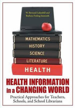 Health Information in a Changing World : Practical Approaches for Teachers, Schools, and School Librarians - W. Bernard Lukenbill