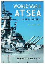 World War II at Sea : An Encyclopedia