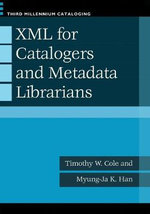 XML for Catalogers and Metadatalibrarians : And the Amazing Stories Behind Them - Timothy W. Cole