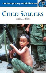 Child Soldiers : A Reference Handbook - David M. Rosen