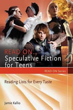 Read on Speculative Fiction for Teens : Reading Lists for Every Taste - Jamie Kallio
