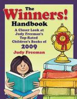 The Winners! Handbook : A Closer Look at Judy Freeman's Top-Rated Children's Books of 2009 - Judy Freeman