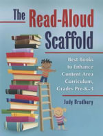 The Read-Aloud Scaffold : Best Books to Enhance Content Area Curriculum, Grades Pre-K-3 - Judy Bradbury