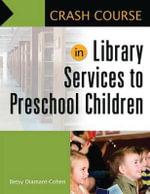 Crash Course in Library Services to Preschool Children : Crash Course - Betsy Diamant-Cohen