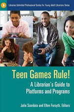 Teen Games Rule! : A Librarian's Guide to Platforms and Programs - Julie M. Scordato