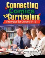 Connecting Comics to Curriculum : Strategies for Grades 6-12 - Karen W. Gavigan