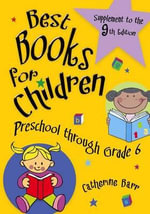 Best Books for Children, Preschool through Grade 6 : Supplement to the 9th Edition - Catherine Barr